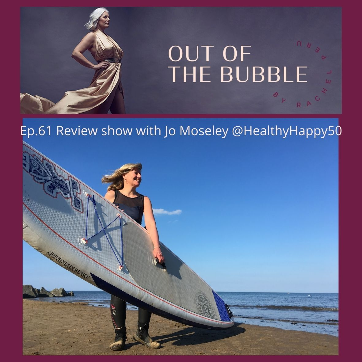 Ep.61- Out of the Bubble review show with midlife adventurer and Paddle boarder Jo Moseley @Healthyhappy50