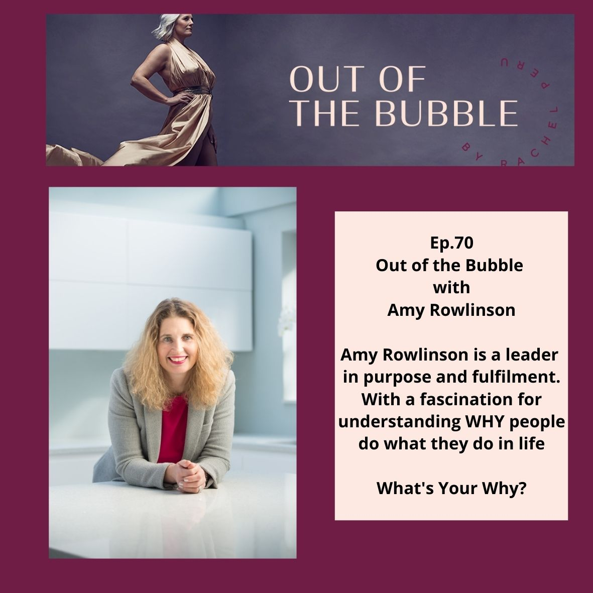 Ep.70 Out of the Bubble with successful coach and globally acclaimed Focus On Why podcast host Amy Rowlinson