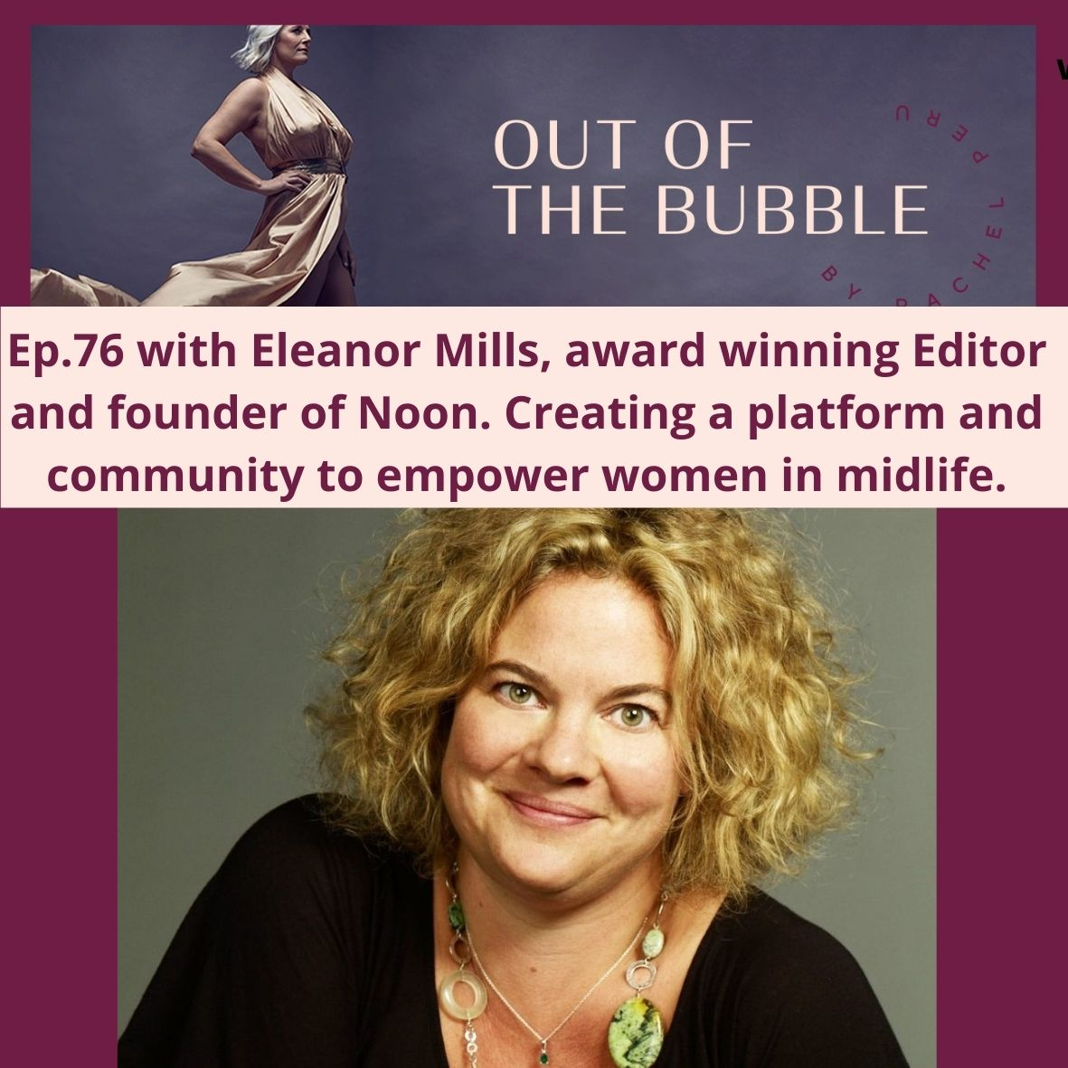 Ep.76 Out of the Bubble with Eleanor Mills, award winning Editor and founder of Noon.