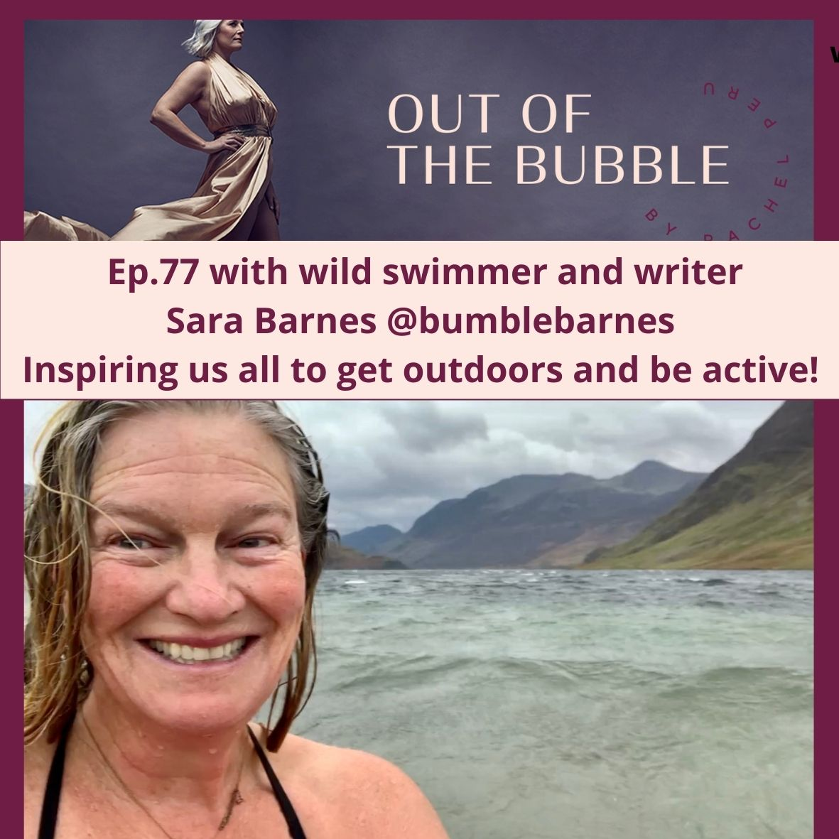 Ep.77 Out of the Bubble with inspiring wild swimmer and writer Sara Barnes