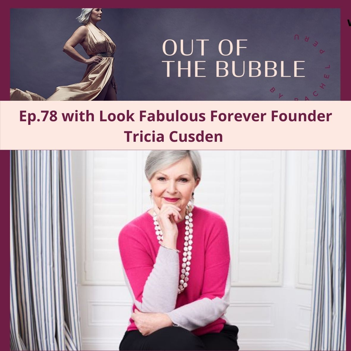 Ep.78 Out of the Bubble with Tricia Cusden, founder of Look Fabulous Forever