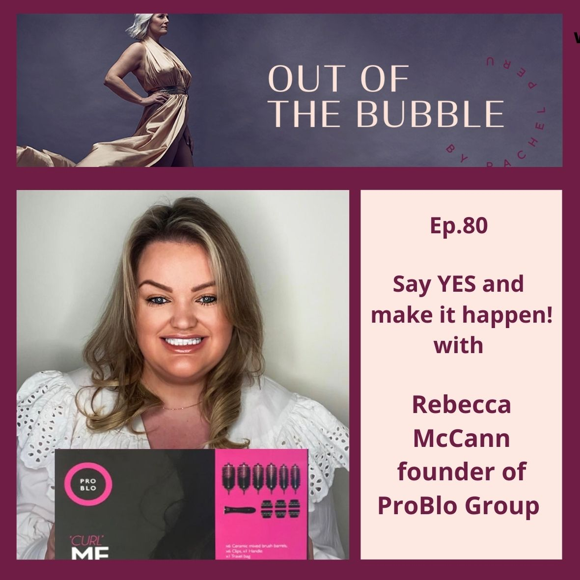 Ep.80 Out of the Bubble with Rebecca McCann, founder of Pro Blo Group.